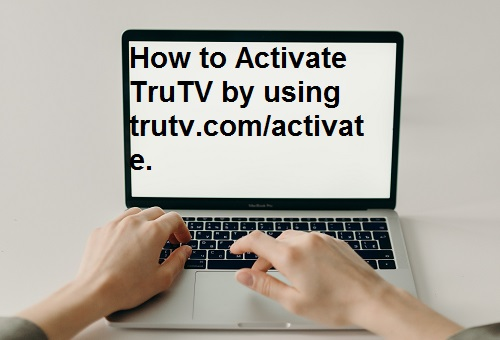 How to Activate TruTV by using trutv.com/activate.