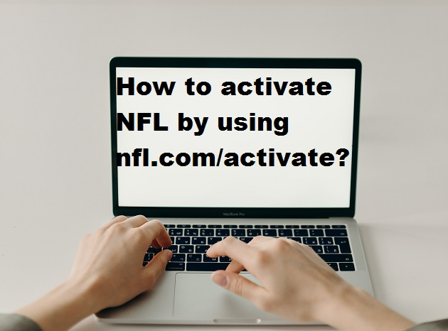 How to activate NFL by using nfl.com/activate?