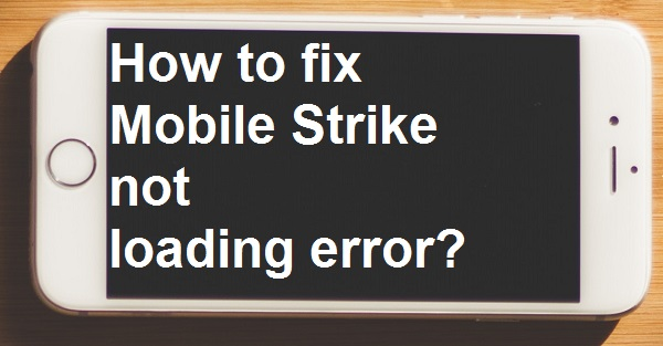 How to fix  Mobile Strike not loading error?
