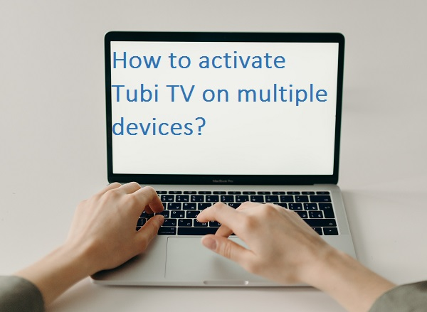 How to activate Tubi TV on multiple devices