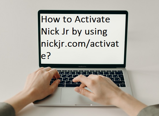 How to Activate Nick Jr by using nickjr.com/activate?