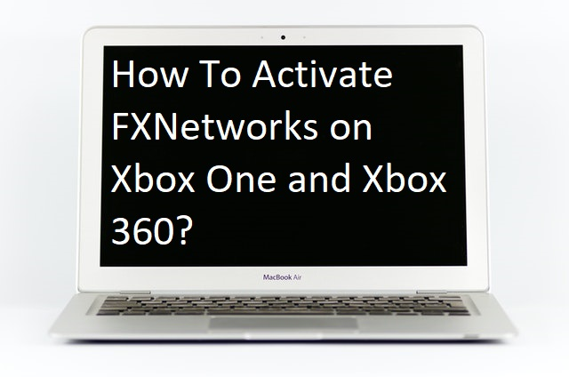 How To Activate FXNetworks on Xbox One and Xbox 360?