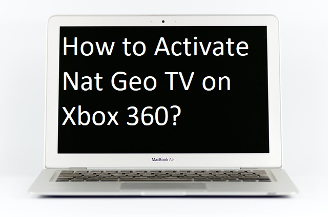 How to Activate Nat Geo TV on Xbox 360?