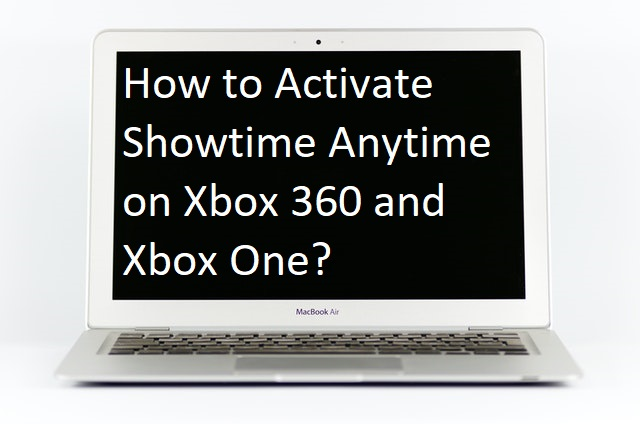 How to Activate Showtime Anytime on Xbox 360 and Xbox One?