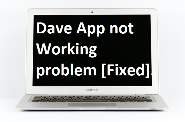 Dave App not Working problem [Fixed].